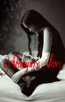 Being a vampire's slave isn't all its cut out to be (Vampire Romance)