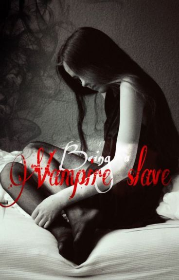 Being A Vampire's Slave
