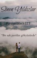 SÖNEN  YILDIZLAR | ARA VERİLDİ by foreverblack123
