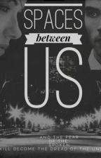 Spaces Between Us by thatgirlmockingjay