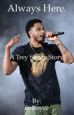 Always Here. // A Trey Songz Story. (DISCONTINUED.) by ItsRoyce