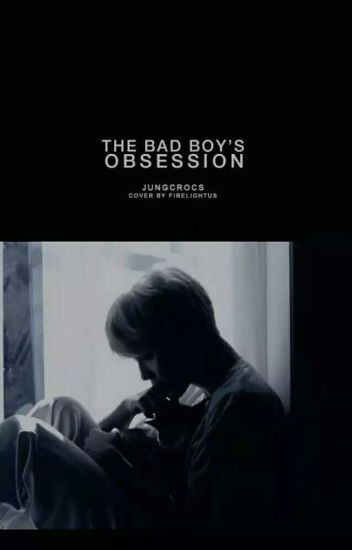 The Bad Boy's Obsession | Unedited Ver.