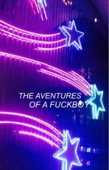 the adventures of a fuckboy / calum
