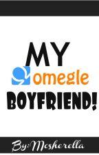 MY OMEGLE BOYFRIEND by Mosherella