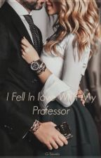 I Fell In Love With My Professor by seashellxgirl