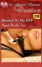 Married To My BFF (PUBLISHED under MSV March 2013) by IngridDelaTorreRN