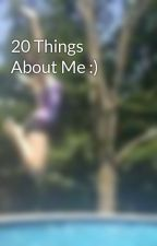 20 Things About Me :) by AmyThomson878