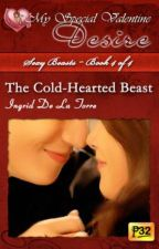 Sexy Beasts Book 4 - The Cold-Hearted Beast (PUBLISHED under MSV August 2013) by IngridDelaTorreRN
