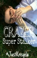 Crazer Super Stalker (YanDre) (COMPLETED) by JustKrisyela