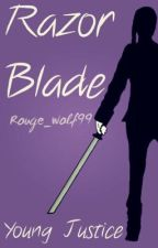 Razor Blade (Young Justice Fanfiction) by IFeelSomeKindOfWay