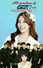 All members of GOT7 are COURTING me ? (One Shot) by MsKindGirl