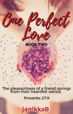 One Perfect Love: My Deceitful Heart TO BE PUBLISHED COMPLETE by JanetBernardo