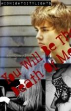 You Will Be The Death Of Me - Justin Bieber Love Story by MidnightCityLights