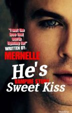 He's sweet kiss (a vampire story) by mernelle