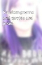 Random poems and quotes and jokes by kitten_that_loves-