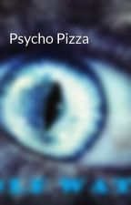 Psycho Pizza by DIsaacAdisen