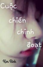 Cuộc chiến chinh đoạt - Kim Bính [Full + Ngoại truyện] by quilinhh