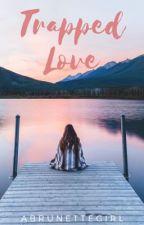 Trapped Love by ABrunetteGirl