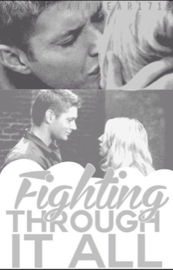 Fighting Through It All [Dean Winchester fanfic] #Wattys2015