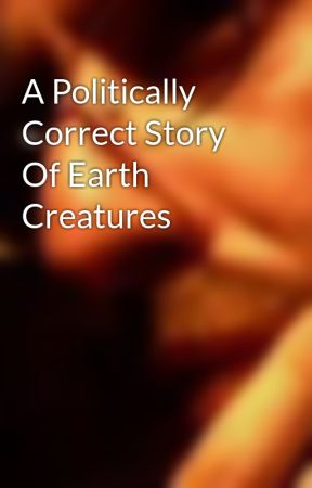 A Politically Correct Story Of Earth Creatures by chrisgsimmons