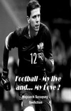 Football - My Life and... My Love ? - Wojtek Szczęsny by NessHemmings
