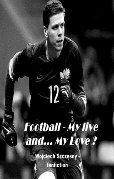 Football - My Life and... My Love ? - Wojtek Szczęsny