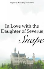 In Love with the Daughter of Severus Snape by Svenska99