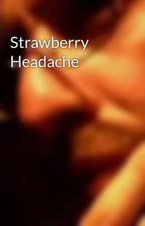 Strawberry Headache by chrisgsimmons
