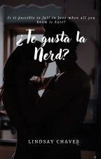 ¿Te gusta la nerd? *En edición* by Lindsay-Chaves