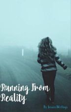 Running From Reality  by JessiesWritings