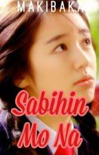 Sabihin Mo Na by YowMals