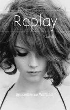 Replay [En réécriture] by _Kumba