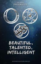 Beautiful, Talented, Intelligent.  by IWasDrizzle_