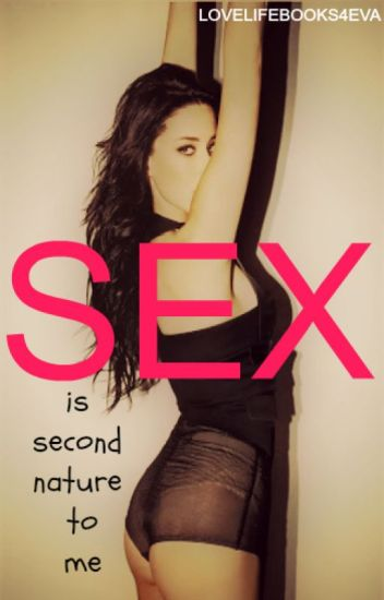 Sex Is Second Nature To Me