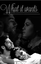 What it wants [z.m.] by zaynmyhoney
