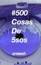 #500 Cosas De 5SOS by prinsuarz
