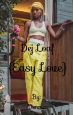 Dej loaf (Easy Love) by AugustBabbyMama