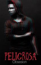 Peligrosa Obsesion by Dramonie18