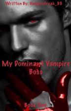 My Dominant Vampire Boss (boyxboy) (EDITING) by VampireFreak_99