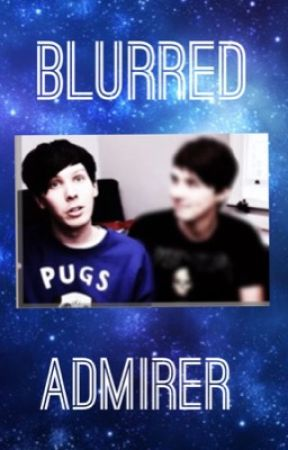 Phan: Blurred Admirer - High School AU by OMGThePheelsBruh