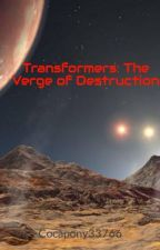 Transformers: The Verge of Destruction by Bee33766