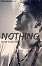 Nothing (Danny O'Donoghue) -COMPLETED by charlieexox