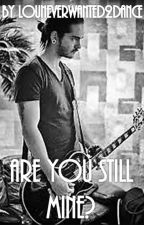 2. Are you still mine? (Tokio Hotel/Tom Kaulitz Fanfiction) by LouNeverWanted2Dance