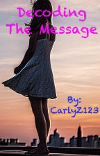 Decoding the Message by CarlyZ123