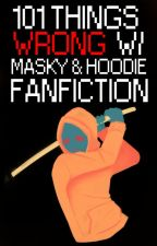 101 Things Wrong with Masky & Hoodie Fanfiction by Slenderfluid