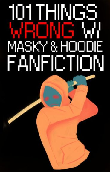101 Things Wrong with Masky & Hoodie Fanfiction