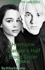 Hermione Granger's Half-Blood Sister [BOOK 2] (A Draco Malfoy Love Story) by KileySammy