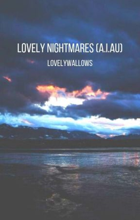 Lovely Nightmares//a.i AU by lovelywallows