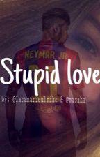 Stupid love (Neymar FF.) by laramarieulrike