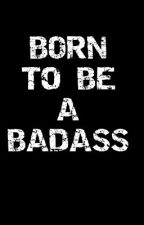 BORN TO BE A BADASS (slow updates) by love2love15